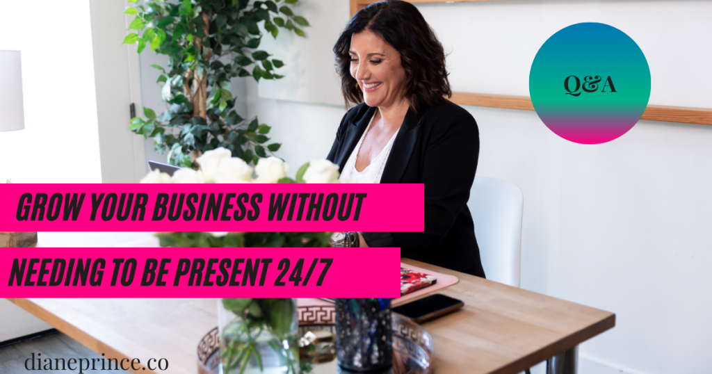 How can you grow your business without needing to be present 24/7