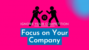 why you need to ignore the competition